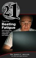 21 Tips For Beating Fatigue And Improving Your Health, Happiness And Safety (21 Book Series)
