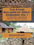 The Stone Builders of Great Zimbabwe Vol 1: The Bushmen, Indonesians, Indians and Chinese (V...