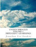 Unseen Miracles Volume 1:  Dependent Co-arisings