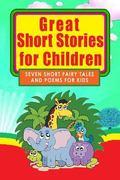 Great Short Stories for Children: Seven Short Fairy Tales/Poems for Kids (Illustrated)