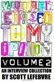 You Are Entitled To My Opinion - Volume 2: An Interview Collection