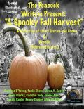A Spooky Fall Harvest: The Peacock Writers Present (The Peacock Writers Presents) (Volume 3)