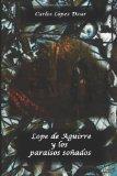 Lope de Aguirre y los paraisos sonados (Spanish Edition)