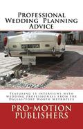 Professional Wedding Planning Advice: Featuring 15 interviews with wedding professionals fro...