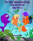 The 'Fishy' Adventures of Gus, Toby and TooToo: Big Tale 1 (Volume 1)