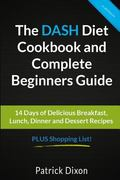 The DASH Diet Cookbook and Complete Beginners Guide: 14 Days of Delicious Breakfast, Lunch, ...