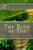 The Book of Tea: A Japanese Harmony of Art, Culture and the Philosophy of a Simple Life