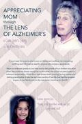 Appreciating Mom Through the Lens of Alzheimer's: A Care Giver's Story