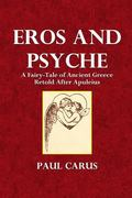 Eros and Psyche: A Fairy-Tale of Ancient Greece Retold After Apuleius