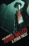 Future Bullets & Other Tales