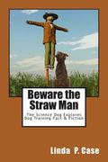 Beware the Straw Man: The Science Dog Explores Dog Training Fact & Fiction