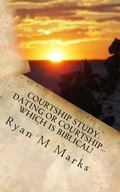 Courtship Study: Dating or Courtship... . Which Is Biblical!