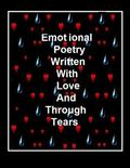 Emotional Poetry: Written With Love Through Tears