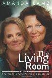 The Living Room: The Transforming Power of Caregiving...A Daughter Learns How to Live From H...