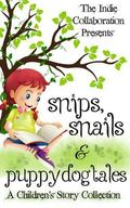 Snips, Snails & Puppy Dog Tales: A Children's Story Collection (The Indie Collaboration Pres...