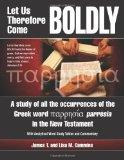 Let Us Therefore Come Boldly: A study of all the occurrences of the Greek word parresia in t...