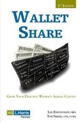 Wallet Share, 2nd Edition: Grow Your Practice Without Adding Clients