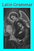 Latin Grammar (Ecclesiastical Latin) (Volume 1)