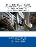 ITIL 2011 Flash Card Workbook of Glossary Terms, Acronyms, and Abbreviations