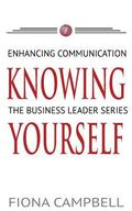 Knowing Yourself: Enhancing Communication (The Business Leader Series) (Volume 1)