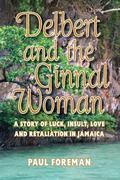 Delbert And The Ginnal Woman: A Story of Luck, Insult, Love and Retaliation in Jamaica