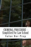 CRIMINAL PROCEDURE - Simplified For Law School: The 4th, 5th, 6th and 8th amendments provide...