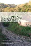 Equipping the Saints: A Practical and Theological Resource for International Mission Enageme...
