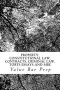 Property, Constitutional Law, Contracts, Criminal Law, Torts Essays and MBE: A major tour de...