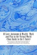 Of Love, Autonomy & Wealth:: Work and Play in the Virtual World (Your Guide to the C-Suite)