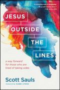 Jesus Outside the Lines : A Way Forward for Those Who Are Tired of Taking Sides