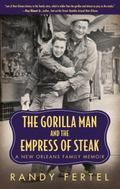 Gorilla Man and the Empress of Steak : A New Orleans Family Memoir