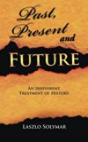 Past, Present and Future: An Irreverent Treatment of History