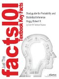 Studyguide for Probability and Statistical Inference by Hogg, Robert V., ISBN 9780321920294