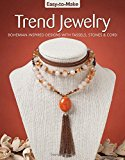 Easy-to-Make Trend Jewelry: Bohemian-Inspired Designs with Tassels, Stones & Cord