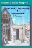 John Reed, Louise Bryant & Eugene O'Neill    In Provincetown: A novel based on a true legend...