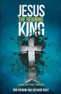 Jesus: The Reigning King: A Guide for Family Worship