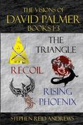 The Visions of David Palmer Series Books 1-3: The Triangle, Recoil, and Rising Phoenix