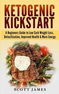 Ketogenic Kickstart: A Beginners Guide to Low Carb Weight Loss, Detoxification, Improved Hea...