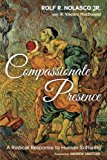 Compassionate Presence: A Radical Response to Human Suffering