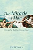 The Miracle of Man: Evidence for God from Human Nature
