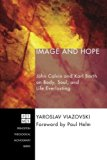 Image and Hope: John Calvin and Karl Barth on Body, Soul, and Life Everlasting (Princeton Th...