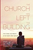 The Church Has Left the Building: Faith, Parish, and Ministry in the Twenty-First Century