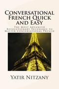 Conversational French Quick and Easy: The Most Innovative and Revolutionary Technique to Lea...