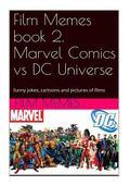 Film Memes book 2. Marvel Comics vs DC Universe: funny jokes, cartoons and pictu: Film Memes...