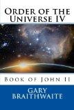 Order of the Universe IV: Book of John II (The Divine Plan, Order of the Universe) (Volume 4)