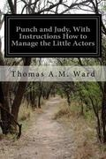 Punch and Judy, with Instructions How to Manage the Little Actors