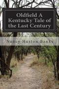 Oldfield A Kentucky Tale of the Last Century