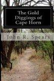 The Gold Diggings of Cape Horn: A Study of Life in Tierra Del Fuega and Patagonia