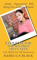 Etiquette for the Socially Savvy Teen: Life Skills for All Situations
