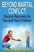 Beyond Marital Conflict:  Divorce Recovery for You and Your Childen